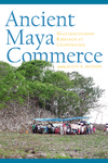 Ancient Maya Commerce: Multidisciplinary Research at Chunchucmil by Scott R. Hutson