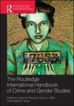 Routledge International Handbook of Crime and Gender Studies by Claire M. Renzetti, Susan L. Miller, and Angela R. Gover