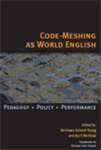 Code-Meshing as World English: Pedagogy, Policy, Performance