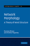 Network Morphology: A Defaults-based Theory of Word Structure by Dunstan Brown and Andrew Hippisley