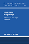Inflectional Morphology: A Theory of Paradigm Structure by Gregory T. Stump