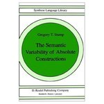 The Semantic Variability of Absolute Constructions by Gregory T. Stump