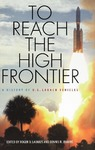 To Reach the High Frontier: A History of U.S. Launch Vehicles by Roger D. Launius and Dennis R. Jenkins