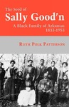 The Seed Of Sally Good'n: A Black Family of Arkansas, 1833-1953