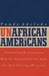 UnAfrican Americans: Nineteenth-Century Black Nationalists and the Civilizing Mission