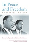 In Peace and Freedom: My Journey in Selma by Bernard LaFayette Jr. and Kathryn Lee Johnson