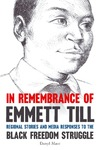 In Remembrance of Emmett Till: Regional Stories and Media Responses to the Black Freedom Struggle by Darryl Mace