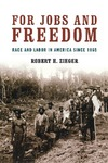 For Jobs and Freedom: Race and Labor in America since 1865