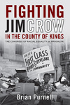 Fighting Jim Crow in the County of Kings: The Congress of Racial Equality in Brooklyn by Brian Purnell