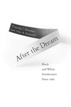 After the Dream: Black and White Southerners since 1965 by Timothy J. Minchin and John A. Salmond