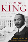 Becoming King: Martin Luther King Jr. and the Making of a National Leader by Troy Jackson