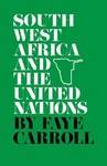 South West Africa and the United Nations by Faye Carroll