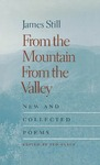 From the Mountain, From the Valley: New and Collected Poems by James Still and Ted Olson