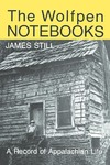 The Wolfpen Notebooks: A Record of Appalachian Life by James Still