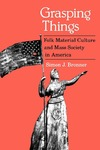 Grasping Things: Folk Material Culture and Mass Society in America by Simon J. Bronner