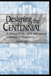 Designing the Centennial: A History of the 1876 International Exhibition in Philadelphia by Bruno Giberti