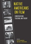 Native Americans on Film: Conversations, Teaching, and Theory by M. Elise Marubbio and Eric L. Buffalohead