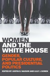 Women and the White House: Gender, Popular Culture, and Presidential Politics by Lilly J. Goren and Justin S. Vaughn