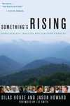 Something's Rising: Appalachians Fighting Mountaintop Removal by Silas House and Jason Howard