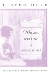 Listen Here: Women Writing in Appalachia by Sandra L. Ballard and Patricia L. Hudson