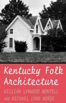 Kentucky Folk Architecture by William Lynwood Montell and Michael L. Morse