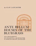 Ante Bellum Houses of the Bluegrass: The Development of Residential Architecture in Fayette County, Kentucky by Clay Lancaster