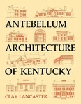 Antebellum Architecture of Kentucky by Clay Lancaster
