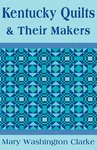 Kentucky Quilts and Their Makers by Mary Washington Clarke