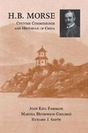 H.B. Morse, Customs Commissioner and Historian of China by John King Fairbank, Martha Henderson Coolidge, and Richard J. Smith