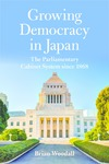 Growing Democracy in Japan: The Parliamentary Cabinet System since 1868 by Brian Woodall