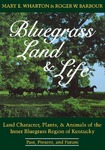 Bluegrass Land and Life: Land Character, Plants, and Animals of the Inner Bluegrass Region of Kentucky: Past, Present, and Future by Mary E. Wharton and Roger W. Barbour