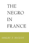 The Negro in France by Shelby T. McCloy