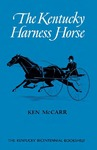 The Kentucky Harness Horse by Ken McCarr
