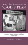 All According to God's Plan: Southern Baptist Missions and Race, 1945-1970 by Alan Scot Willis