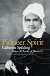 Pioneer Spirit: Catherine Spalding, Sister of Charity of Nazareth by Mary Ellen Doyle SCN