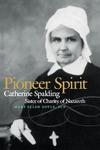 Pioneer Spirit: Catherine Spalding, Sister of Charity of Nazareth