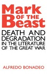 Mark of the Beast: Death and Degradation in the Literature of the Great War by Alfredo Bonadeo