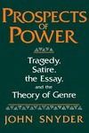 Prospects Of Power: Tragedy, Satire, the Essay, and the Theory of Genre by John Snyder