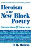 Heroism in the New Black Poetry: Introductions and Interviews by D. H. Melhem