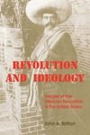 Revolution and Ideology: Images of the Mexican Revolution in the United States