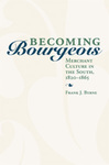 Becoming Bourgeois: Merchant Culture in the South, 1820-1865 by Frank J. Byrne
