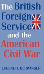 The British Foreign Service and the American Civil War by Eugene Berwanger
