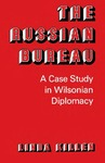 The Russian Bureau: A Case Study in Wilsonian Diplomacy by Linda Killen