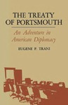 The Treaty of Portsmouth: An Adventure in American Diplomacy by Eugene P. Trani