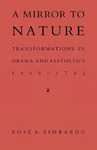 A Mirror to Nature: Transformations in Drama and Aesthetics 1660–1732 by Rose A. Zimbardo