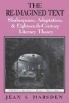 The Re-Imagined Text: Shakespeare, Adaptation, and Eighteenth-Century Literary Theory