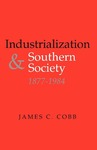 Industrialization and Southern Society, 1877-1984 by James C. Cobb
