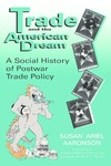 Trade and the American Dream: A Social History of Postwar Trade Policy by Susan Ariel Aaronson