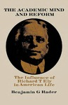 The Academic Mind and Reform: The Influence of Richard T. Ely in American Life