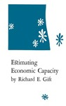 Estimating Economic Capacity by Richard E. Gift